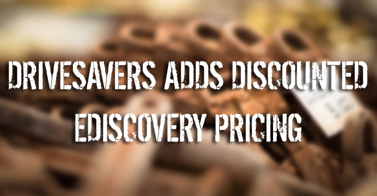 Press Release: DriveSavers Adds Discounted EDiscovery Pricing