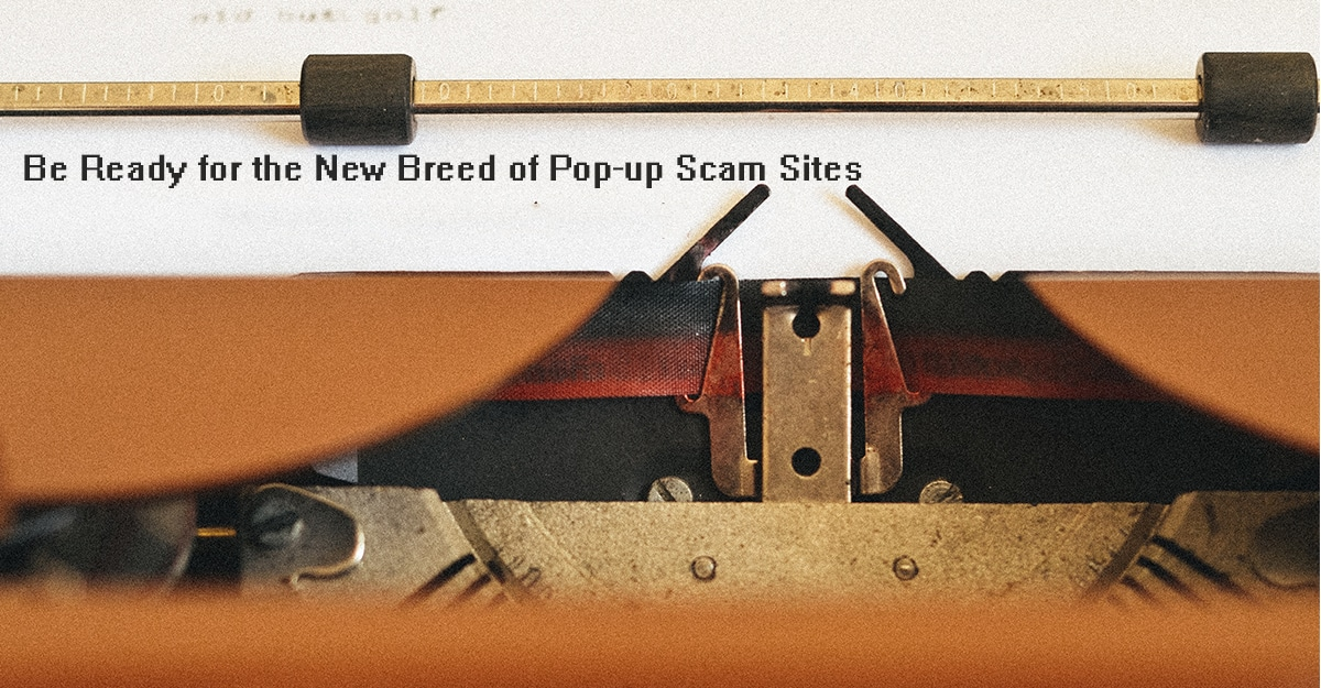 Be Ready For The New Breed Of Pop-up Scam Sites