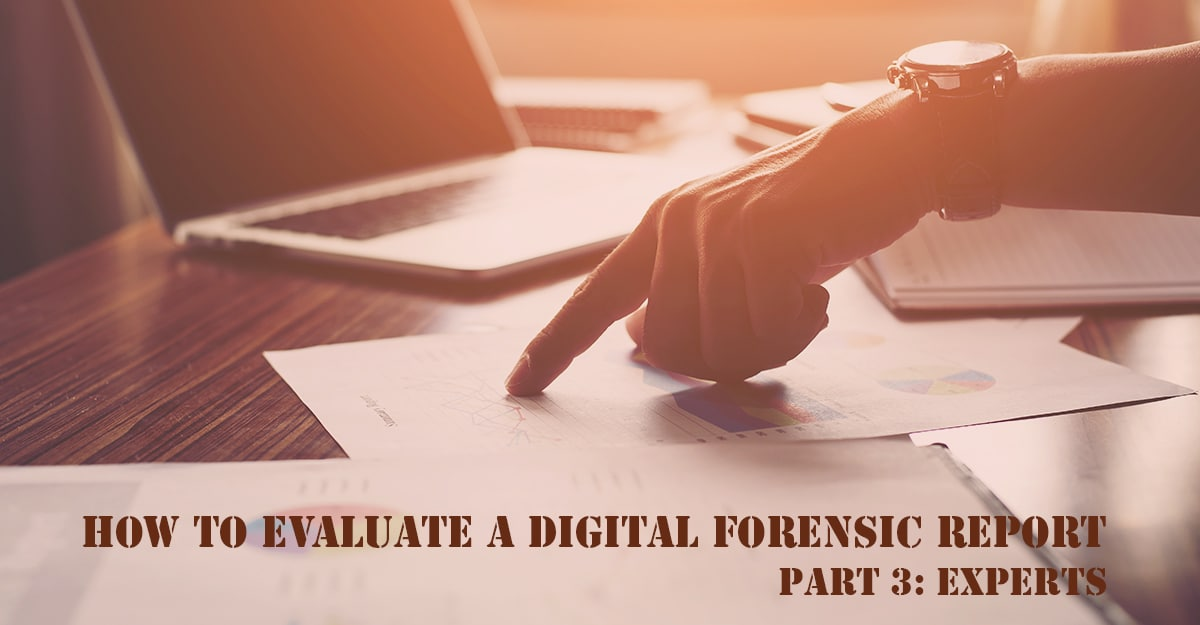 How To Evaluate A Digital Forensic Report—Part 3: Experts