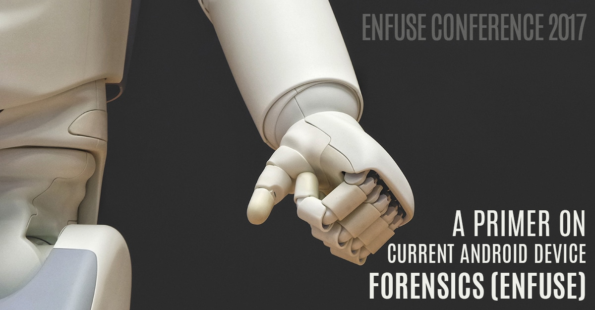 May 23, 2017: A Primer On Current Android Device Forensics (Enfuse)