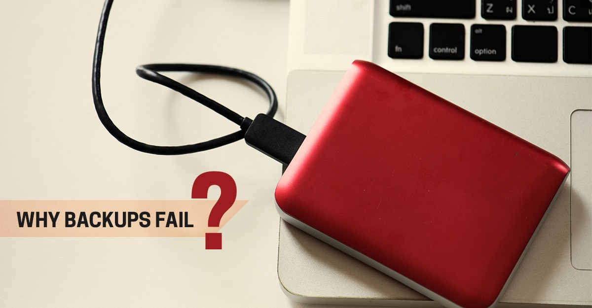 Why Backups Fail And How To Know Before You Need Them