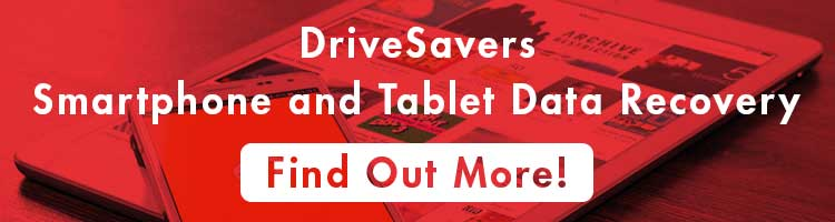 Find out more about DriveSavers smartphone and tablet data recovery
