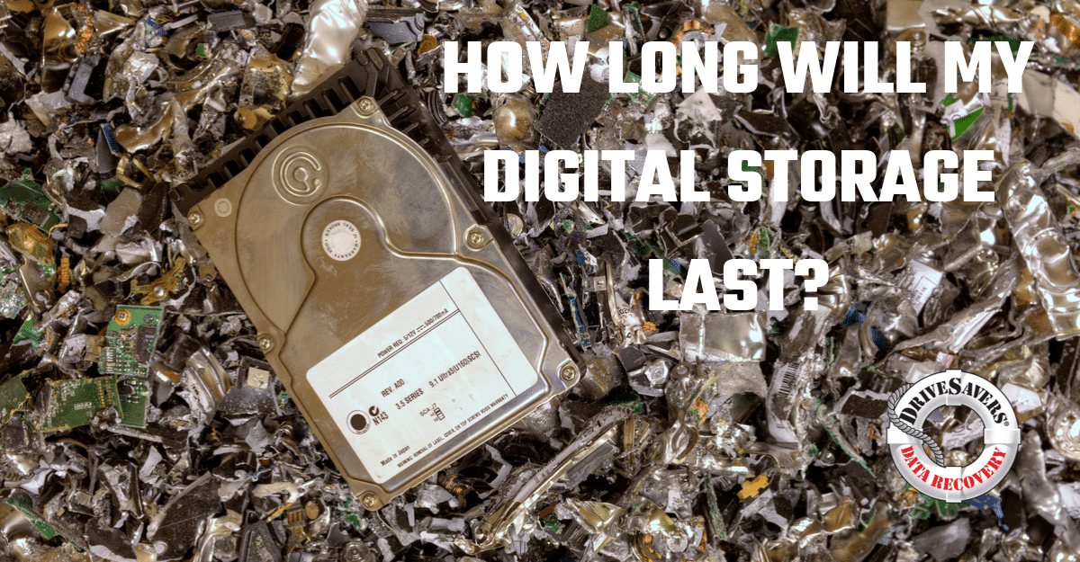 Future of data storage, How Long Will My Digital Storage Last?